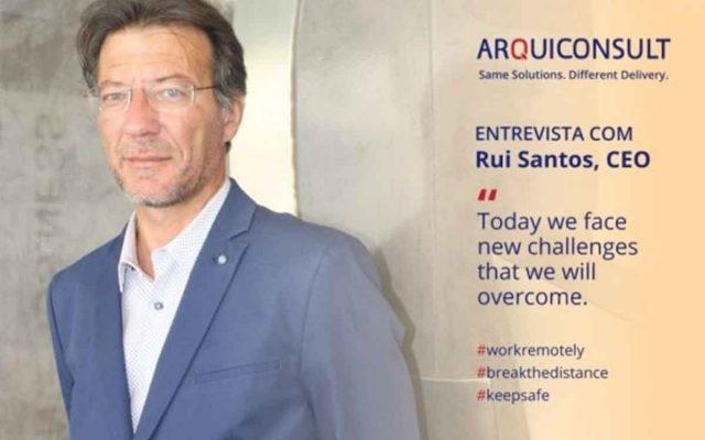 ENTREVISTA A RUI SANTOS, CEO DA ARQUICONSULT
